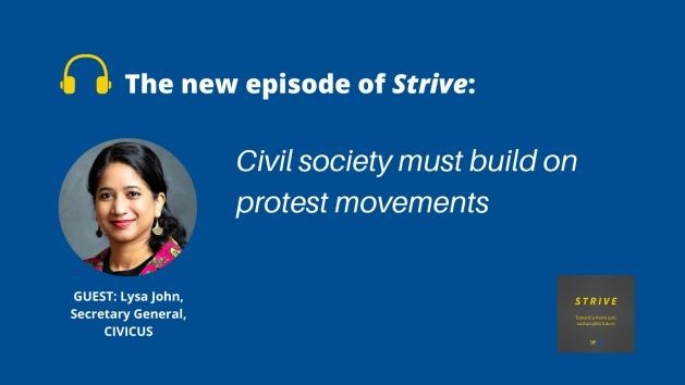 In these tumultuous times, what civil society must do better is channel the energy of the movements on the streets into medium and long-term projects to build alternatives to existing structures, says Lysa John, Secretary General of CIVICUS
